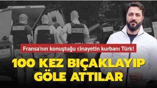 Fransa'nın konuştuğu cinayetin kurbanı Türk! 100 kez bıçaklayıp göle attılar