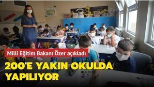 Milli Eğitim Bakanı Özer açıkladı: 200'e yakın okulda yapılıyor