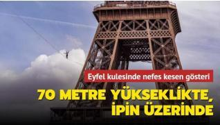 Eyfel kulesinde nefes kesen gösteri! 70 metre yükseklikte ipin üzerinde