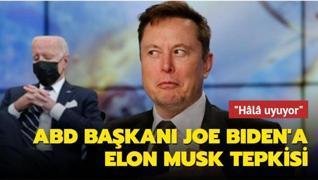 ABD Başkanı Joe Biden'a Elon Musk tepkisi