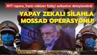 NYT raporu, İranlı nükleer fizikçi suikastını detaylandırdı... Mossad, yapay zekalı silah kullanmış