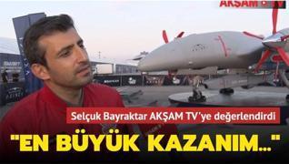 Selçuk Bayraktar AKŞAM TV'ye değerlendirdi: En büyük kazanım...