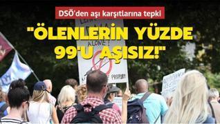 DSÖ'den aşı karşıtlarına tepki: Ölenlerin yüzde 99'u aşısız!