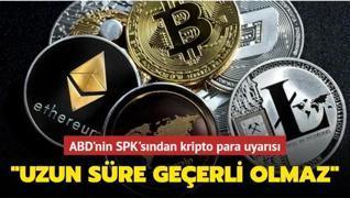 ABD'nin SPK'sından kripto para uyarısı: Uzun süre geçerli olmaz