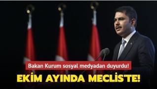 Bakan Kurum sosyal medyadan duyurdu! Ekim ayında Meclis'te!