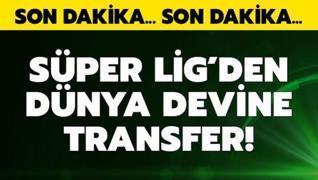 Süper Lig'den dünya devine transfer! Açıklandı