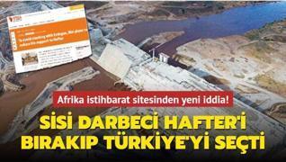 Sisi, Hafter'i bırakıp Türkiye'yi seçti