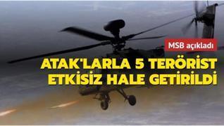 Atak helikopterleriyle 5 PKK'lı terörist etkisiz hale getirildi
