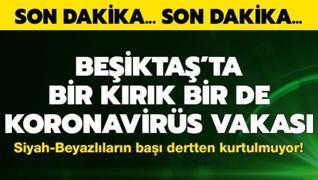 Beşiktaş'ta bir kırık bir de koronavirüs vakası!