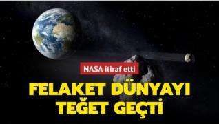 NASA itiraf etti: Felaket dünyayı teğet geçti