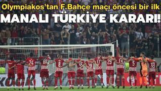 Olympiakos'tan manalı Türkiye kararı! F.Bahçe maçı öncesi sürpriz