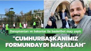 Danışmanları ve bakanlar ile basketbol maçı yaptı... 'Cumhurbaşkanımız formundaydı maşallah'