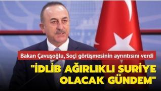 Dışişleri Bakanı Çavuşoğlu: 'Soçi'de gündem İdlib ağırlıklı Suriye olacak'