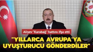 Aliyev Karabağ hattını ifşa etti: Ermenistan İran'la bir olup Avrupa'ya uyuşturucu gönderdi