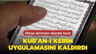 Dünya devinden skandal karar: Kur'an-ı Kerim uygulamasını kaldırdılar