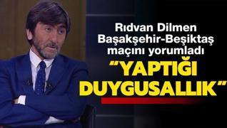 Rıdvan Dilmen'den maç yorumu: Duygusallık yapıyor