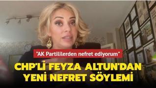 CHP'li Feyza Altun'dan yeni nefret söylemi... 'AK Partililerden nefret ediyorum'