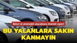 İkinci el otomobil alacaklara önemli uyarı! Bu yalanlara kanmayın