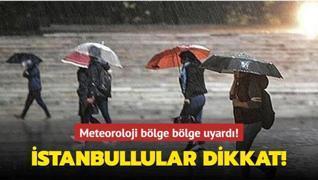 Meteoroloji bölge bölge uyardı! İstanbullular dikkat!