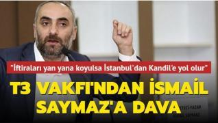 T3 Vakfı'ndan İsmail Saymaz'a dava... Selçuk Bayraktar: İftiraları yan yana koyulsa İstanbul'dan Kandil'e yol olur