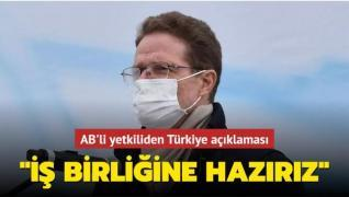 AB'li yetkiliden Türkiye açıklaması: İş birliğine hazırız