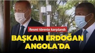 Başkan Erdoğan, Angola'da resmi törenle karşılandı
