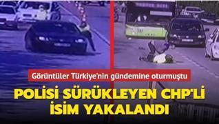 Aracıyla polisi sürükleyen CHP'li gözaltına alındı