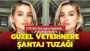 Veterinere şantaj tuzağı: 170 bin lira para kaptırdı