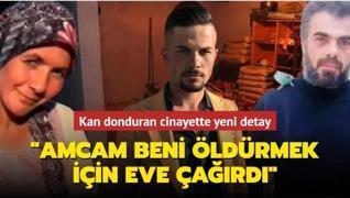Türkiye'nin konuştuğu kan donduran cinayette yeni detay: Amcam beni öldürmek için eve çağırdı
