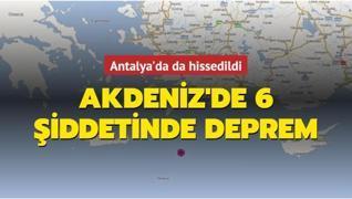 Akdeniz'de 6 şiddetinde deprem