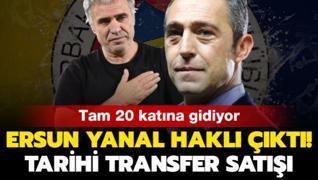 Ersun Yanal haklı çıktı! 20 katına gidiyor! Fener'den tarihi transfer satışı