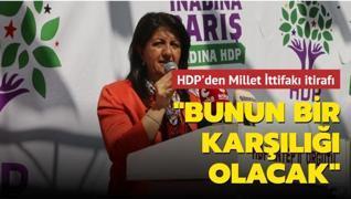HDP'den Millet İttifakı itirafı: Bunun bir karşılığı olacak