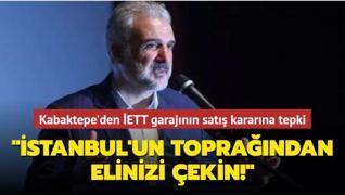 Osman Nuri Kabaktepe'den İETT garajının satış kararına tepki: İstanbul'un toprağından elinizi çekin!
