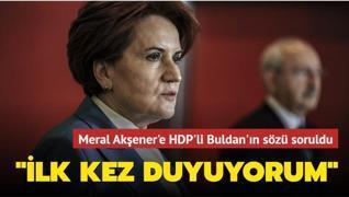 Meral Akşener'e HDP Eş Başkanı Pervin Buldan'ın 'İktidar ortağı olacağız' sözü soruldu: İlk kez sizden duyuyorum