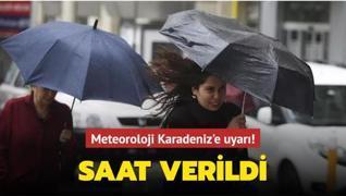 Meteoroloji Karadeniz'e uyarı! Saat verdi