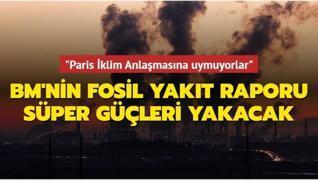 BM'den en fazla fosil yakıt üreten ülkelere ilişkin iklim hedefleri raporu... 'Paris İklim Anlaşmasına uymuyorlar'