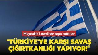 Miçotakis'i mecliste topa tuttular: Türkiye'ye karşı savaş çığırtkanlığı yapıyorsun!