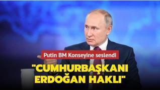 Putin BM Konseyine seslendi: Cumhurbaşkanı Erdoğan haklı