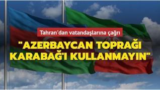 Tahran'dan vatandaşlarına çağrı: Azerbaycan toprağı Karabağ'ı kullanmayın