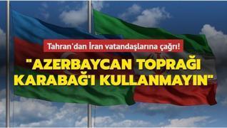 Tahran'dan İran vatandaşlarına çağrı: Azerbaycan toprağı Karabağ'ı kullanmayın