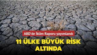 ABD'de İklim Raporu yayımlandı... 11 ülke büyük risk altında