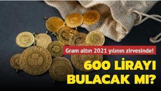 Gram altın 2021 yılının zirvesinde! 600 lirayı bulacak mı?
