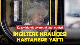 İngiltere Kraliçesi hastanede yattı... Kuzey İrlanda ziyaretini iptal etmişti