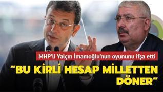 MHP'li Yalçın İmamoğlu'nun oyununu ifşa etti...  Bu kirli hesap milletten döner