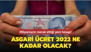 Milyonların merak ettiği yeni hesap! Asgari ücret 2022 ne kadar olacak?