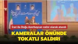 İran'da Doğu Azerbaycan valisi olarak atanan Hürrem Rezevi'ye tokatlı saldırı