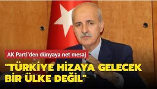 AK Parti'den dünyaya net mesaj: Türkiye hizaya gelecek bir ülke değil