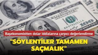 Başekonomistten dolar iddialarına çarpıcı yanıt: Tamamen saçmalık