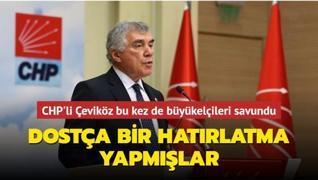 CHP'li Çeviköz Türk yargısını hedef alan büyükelçileri savundu