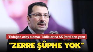 'Erdoğan aday olamaz' iddialarına AK Parti'den yanıt: Zerre şüphe yok